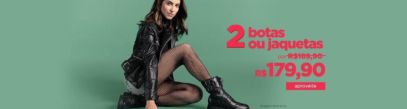 2 botas ou jaquetas por R$ 179,99