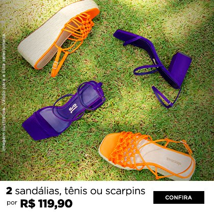 2 sandálias, tênis ou scarpins por R$ 119,90