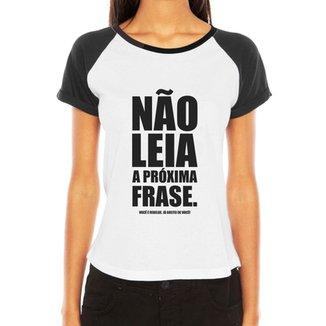 fccc192f25 Camiseta Raglan Criativa Urbana Frases Engraçadas e Divertidas Não Leia a  Próxima Frase
