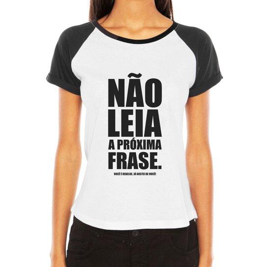 7a6901e2c863b Camiseta Raglan Criativa Urbana Frases Engraçadas e Divertidas Não Leia a  Próxima Frase - Branco