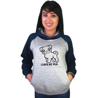 Moletom Canguru Feminino Raglan Divertido Pet I Love My Pug